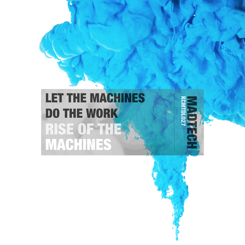 LET THE MACHINES DO THE WORK – RISE OF THE MACHINES (KCMTDL027)